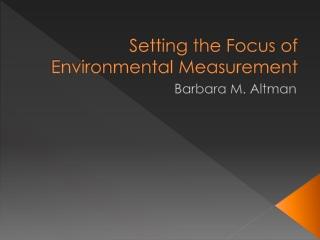 Setting the Focus of Environmental Measurement