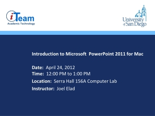 Introduction to Microsoft  PowerPoint 2011 for Mac Date:   April 24, 2012 Time:   12:00 PM to 1:00  P M Location:   Ser