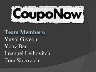 Team Members: Yuval  Giveon Yoav  Bar Imanuel Leibovitch Tom  Sircovich