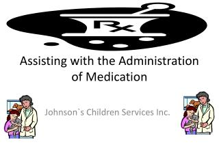 Assisting with the Administration of Medication