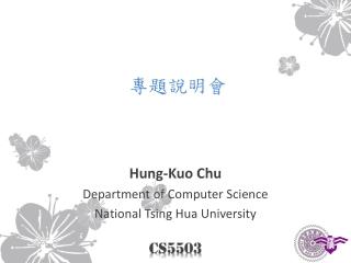Hung- Kuo  Chu Department of Computer Science National  Tsing Hua  University