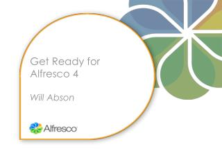 Get Ready for Alfresco 4 Will  Abson