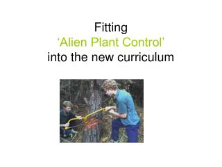 fitting   alien plant control  into the new curriculum