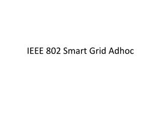 IEEE 802 Smart Grid  Adhoc