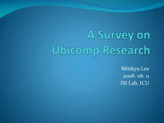 A Survey on Ubicomp  Research