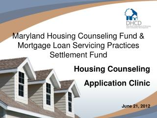 Maryland Housing Counseling Fund  &  Mortgage Loan Servicing Practices Settlement  Fund Housing Counseling Application