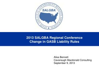 2013 SALGBA Regional Conference Change in GASB Liability Rules
