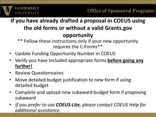 If  you have already drafted a proposal in COEUS using the old forms or without a valid Grants.gov opportunity