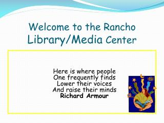 Welcome to the Rancho  Library/Media  Center