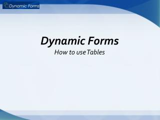 Dynamic Forms How to use Tables