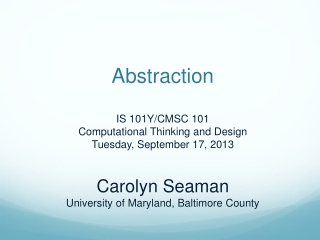 Abstraction IS 101Y/CMSC 101 Computational Thinking and Design Tuesday, September 17, 2013 Carolyn Seaman University of