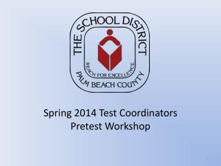 Spring 2014 Test Coordinators Pretest Workshop
