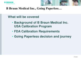 What will be covered Background of B Braun Medical Inc. USA Calibration Program FDA Calibration Requirements Going Pape