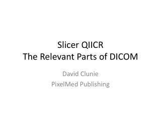 Slicer QIICR The Relevant Parts of DICOM