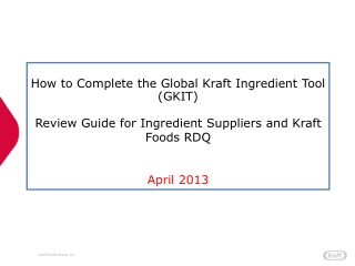 How  to Complete the  Global Kraft Ingredient Tool (GKIT) Review  Guide  for Ingredient Suppliers and Kraft Foods RDQ A