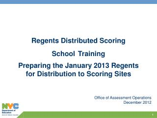 Regents Distributed Scoring School Training Preparing the January 2013 Regents for Distribution to Scoring Sites