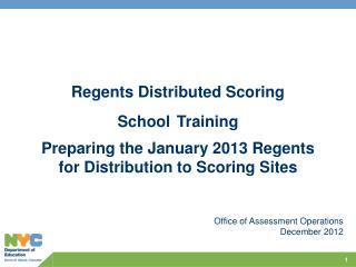Regents Distributed Scoring School Training Preparing the January 2013 Regents for Distribution to Scoring Sites