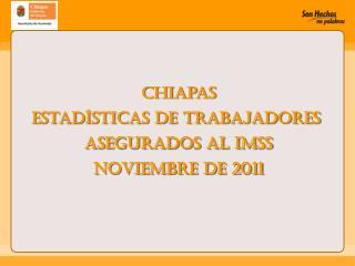 Chiapas Estadísticas de Trabajadores  Asegurados al IMSS noviembre de 2011