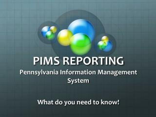 PIMS REPORTING Pennsylvania Information Management System