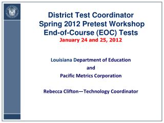 District Test Coordinator  Spring 2012 Pretest Workshop End-of-Course (EOC) Tests January 24 and 25, 2012