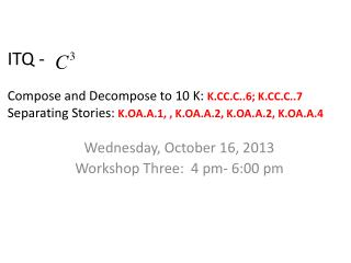 ITQ -  		 Compose and Decompose to 10 K:  K.CC.C..6; K.CC.C..7 Separating Stories:  K.OA.A.1,  ,  K.OA.A.2, K.OA.A.2, K