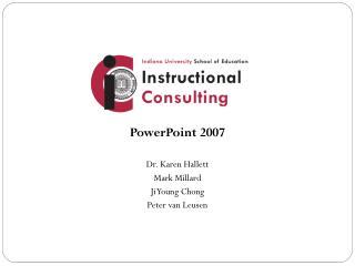 PowerPoint 2007 Dr. Karen  Hallett Mark Millard Ji  Young Chong Peter van  Leusen