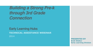 Building a Strong Pre-k through 3rd Grade Connection Early Learning Hubs