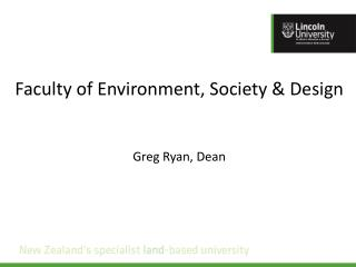 Faculty of Environment, Society & Design Greg Ryan, Dean