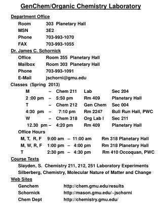 GenChem /Organic Chemistry Laboratory Department Office Room	 303   Planetary Hall MSN	3E2 Phone	703-993-1070 FAX	703-9
