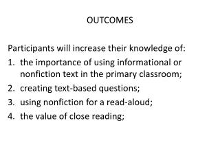 OUTCOMES Participants will increase their knowledge of: t he importance of using informational or nonfiction text in th