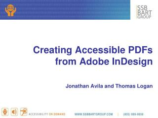 Creating Accessible PDFs from Adobe InDesign Jonathan Avila and Thomas Logan