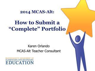 "2014 MCAS-Alt: How to Submit a  "" Complete ""  Portfolio"