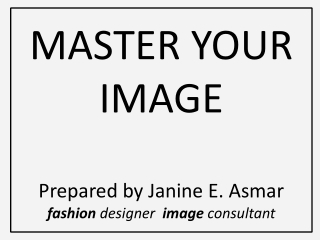 MASTER YOUR IMAGE Prepared by Janine E. Asmar fashion designer image  consultant