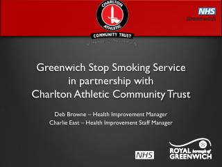 Greenwich Stop Smoking Service  in partnership with  Charlton Athletic Community Trust