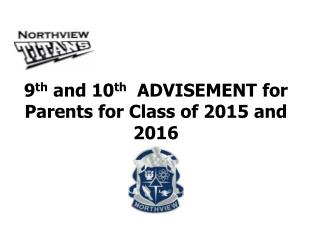 9 th  and 10 th   ADVISEMENT for Parents for Class of 2015 and 2016