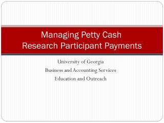 Managing Petty Cash	 Research Participant Payments