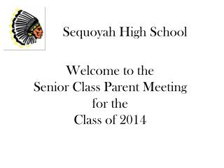 Welcome to the  Senior Class Parent Meeting  for the  Class of 2014