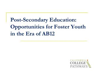 Post-Secondary Education:  Opportunities for Foster Youth in the Era of AB12