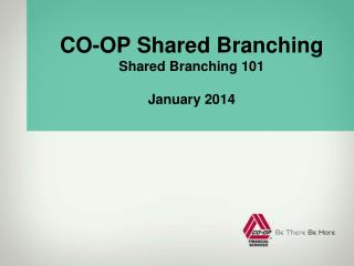 CO-OP Shared Branching Shared Branching 101 January 2014
