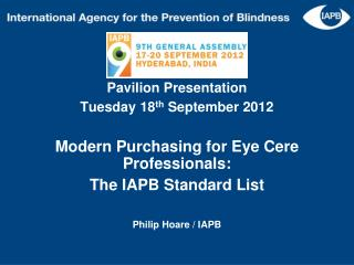 Pavilion Presentation Tuesday 18 th  September 2012 Modern Purchasing for Eye Cere  Professionals:  The IAPB Standard L
