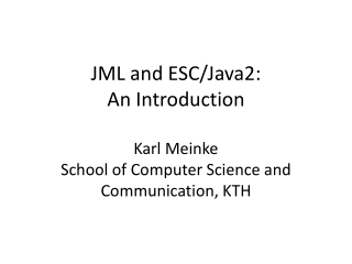 JML and ESC/Java2:  An Introduction Karl  Meinke School of Computer Science and Communication, KTH