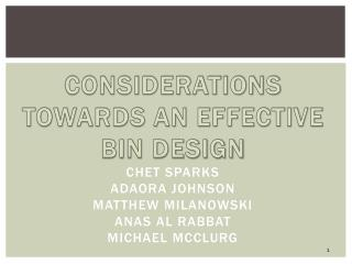 Considerations towards an Effective Bin Design Chet Sparks Adaora Johnson Matthew  Milanowski Anas  Al  Rabbat Michael