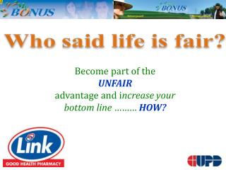 Become part of the  UNFAIR  advantage and  i ncrease  your  bottom  line  ………  HOW?