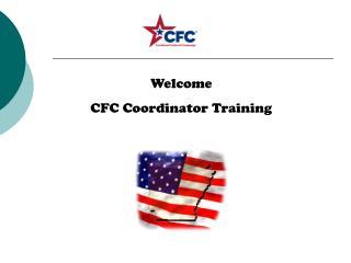 Welcome CFC Coordinator  Training