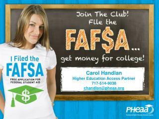 Carol Handlan Higher Education Access Partner 717-514-9038 chandlan @pheaa.org