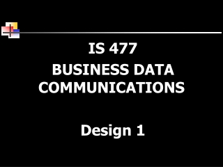 IS 477 BUSINESS DATA COMMUNICATIONS Design 1
