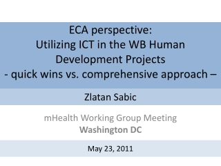 ECA perspective: Utilizing ICT in the WB Human Development Projects - quick wins vs. comprehensive approach –