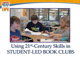 Using 21 st - Century Skills in STUDENT-LED BOOK CLUBS