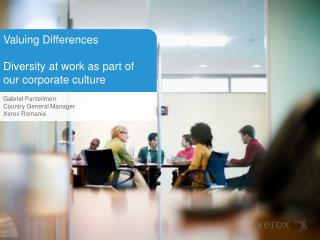 Valuing Differences Diversity at work as part of our corporate culture