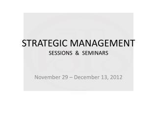 STRATEGIC MANAGEMENT SESSIONS  &  SEMINARS